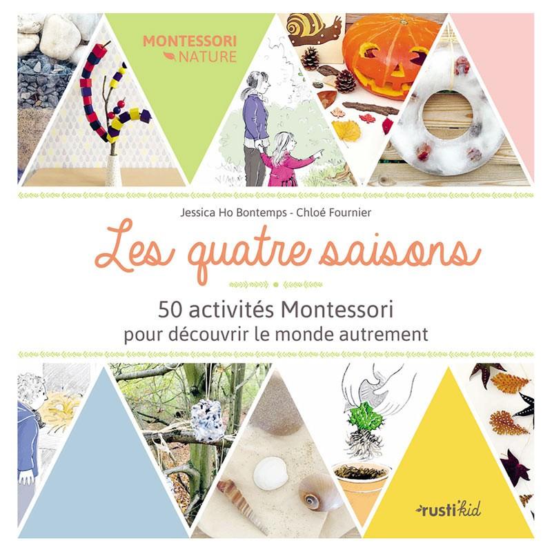 Les quatre saisons : 50 activités Montessori pour découvrir le monde autrement Rusti'kid