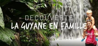 Voyage en Guyane en famille : témoignage d'une famille partie vivre là-bas.