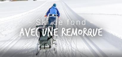 Faire du ski de fond avec une remorque
